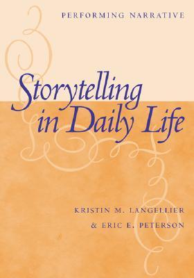 Storytelling In Daily Life: Performing Narrative Kristin M. Langellier