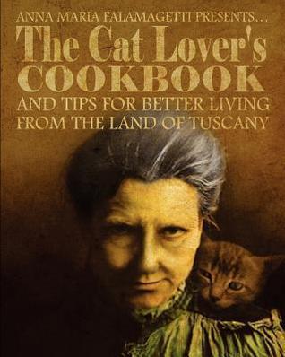 Anna Maria Falamagetti Presents...the Cat Lovers Cookbook: Anna Falamagetti