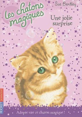 Une jolie surprise (Les chatons magiques, 1)  by  Sue Bentley
