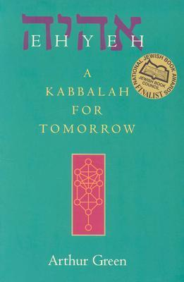 Ehyeh: A Kabbalah for Tomorrow Arthur Green