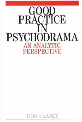 Good Practice in Psychodrama Don Feasey