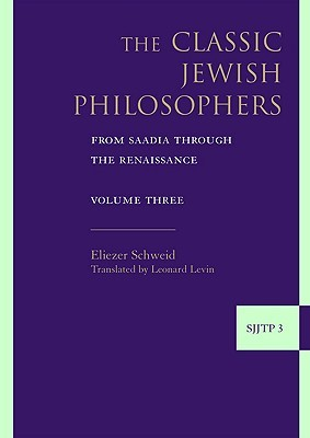 The Classic Jewish Philosophers: From Saadia Through the Renaissance (Supplements to the Journal of Jewish Thought and Philosophy)  by  Eliezer Schweid