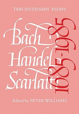 Bach, Handel, Scarlatti 1685-1985 Peter  Williams
