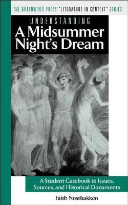 Understanding a Midsummer Nights Dream: A Student Casebook to Issues, Sources, and Historical Documents Faith Nostbakken
