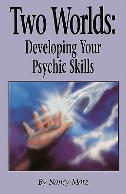 Two Worlds: Developing Your Psychic Skills Nancy Matz