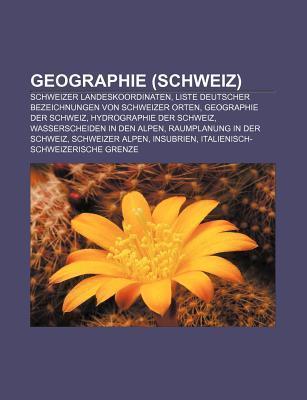 Geographie (Schweiz): Schweizer Landeskoordinaten, Liste Deutscher Bezeichnungen Von Schweizer Orten, Geographie Der Schweiz Source Wikipedia