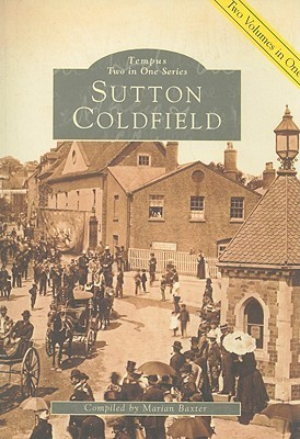 Sutton Coldfield: Two Volumes in One  by  Marian Baxter