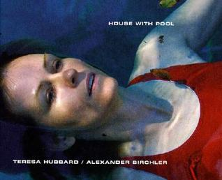 Teresa Hubbard/Alexander Birchler: House with a Pool  by  Teresa Hubbard
