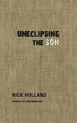 Uneclipsing the Son Rick Holland