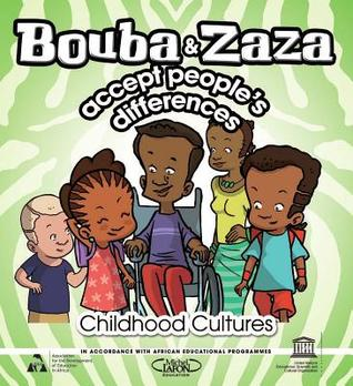 Bouba and Zaza Accept Peoples Differences: Childhood Cultures Series Scientific United Nations Educational