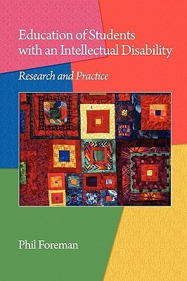 Education of Students with an Intellectual Disability: Research and Practice Phil Foreman