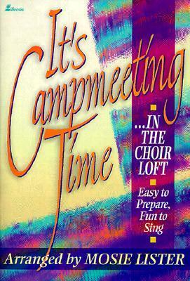 Its Campmeeting Time: ...in the Choir Loft -- Easy to Prepare, Fun to Sing  by  Mosie Lister