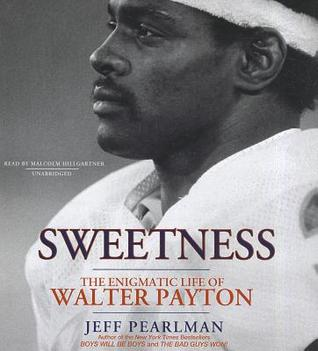 Sweetness: The Enigmatic Life of Walter Payton  by  Jeff Pearlman