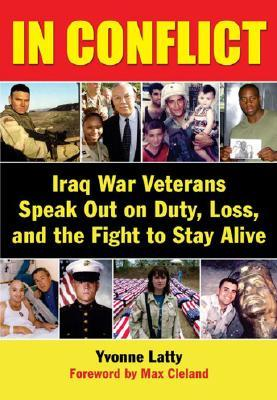 In Conflict: Iraq War Veterans Speak Out on Duty, Loss, and the Fight to Stay Alive  by  Yvonne Latty