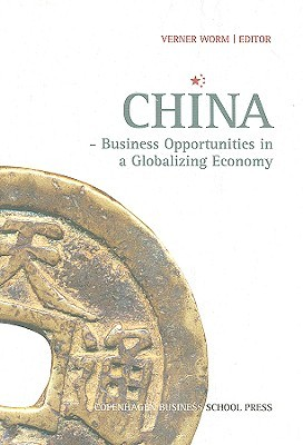 China - Business Opportunities in a Globalizing Economy  by  Verner Worm