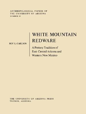 White Mountain Redware: A Pottery Tradition of East-Central Arizona and Western New Mexico  by  Roy L. Carlson