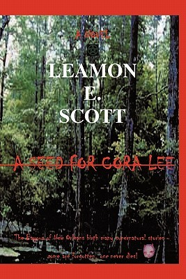 A Seed for Cora Lee: A Pre-Katrina New Orleans Story  by  Leamon E. Scott