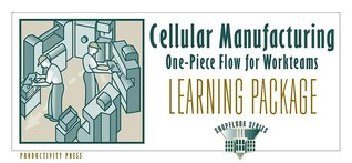 Cellular Manufacturing Learning Package: One-Piece Flow for Work Teams Learning Package [With 6 Copies (5 Celluar Manufacturing, 1 One Piece...) and L Productivity Press
