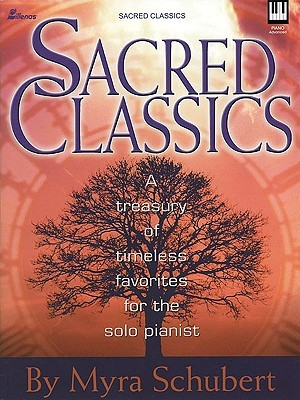 Sacred Classics: A Treasury of Timeless Favorites for the Solo Pianist  by  Myra Schubert