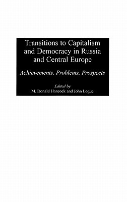 Transitions to Capitalism and Democracy in Russia and Central Europe: Achievements, Problems, Prospects M. Donald Hancock