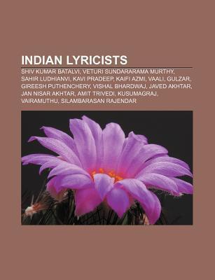 Indian Lyricists: Shiv Kumar Batalvi, Veturi Sundararama Murthy, Sahir Ludhianvi, Kavi Pradeep, Kaifi Azmi, Vaali, Gulzar, Gireesh Puthe  by  Source Wikipedia