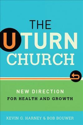 The U-Turn Church: New Direction for Health and Growth  by  Kevin G. Harney
