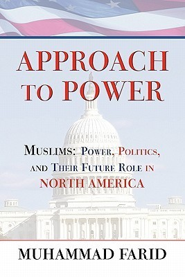 Approach to Power: Muslims: Power, Politics, and Their Future Role in North America Muḥammad Farīd