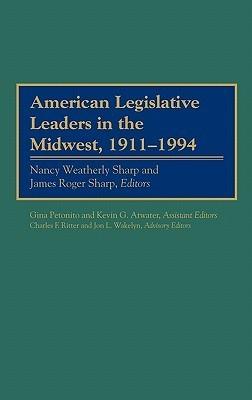 American Legislative Leaders in the Midwest, 1911-1994 Nancy Weatherly Sharp