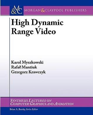 High Dynamic Range Video Karol Myszkowski