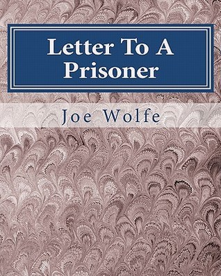 Letter to a Prisoner: From a Career Criminal to Seeker of the Truth Joe Wolfe