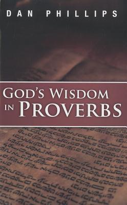 Gods Wisdom in Proverbs: Hearing Gods Voice in Scripture  by  Dan Phillips
