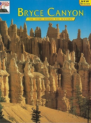 Bryce Canyon: The Story Behind the Scenery John Bezy