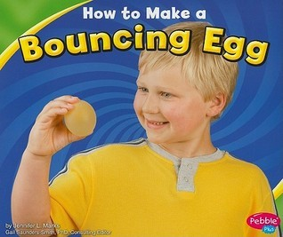 How to Make a Bouncing Egg  by  Jennifer L. Marks