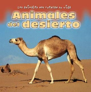 Animales Del Desierto/ Animals in the Desert (Los Animales Nos Cuentan Su Vida/ Animal Show and Tell) (Spanish Edition) Elisabeth de Lambilly-Bresson