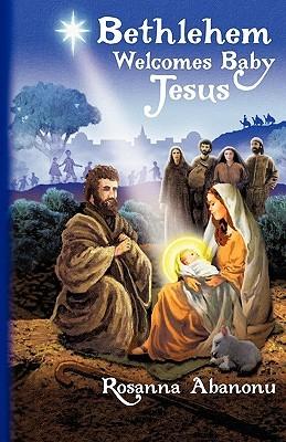 Bethlehem Welcomes Baby Jesus  by  Rosanna N. Abanonu