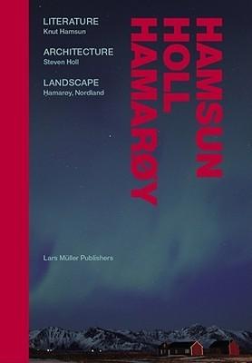 Hamsun, Holl, Hamaroy: Literature, Architecture, Landscape Aaslaug Vaa