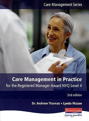 Care Management In Practice For The Registered Managers Award   2nd Edition: Essential Reading For All Care Managers Andrew Thomas
