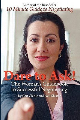 Dare to Ask: The Womans Guidebook to Successful Negotiating  by  Cait Clarke