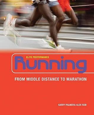 Running: From Middle Distance to Marathon  by  Alex Reid