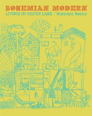 Bohemian Modern: Living in Silver Lake Barbara Bestor