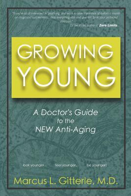 Growing Young: A Doctors Guide to the New Anti-Aging  by  Marcus L. Gitterle
