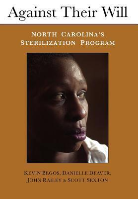 Against Their Will: North Carolinas Sterilization Program and the Campaign for Reparations Kevin Begos