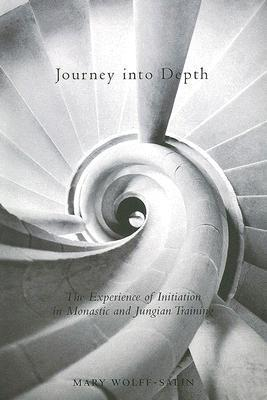 Journey Into Depth: The Experience of Initiation in Monastic and Jungian Training  by  Mary Wolff-Salin