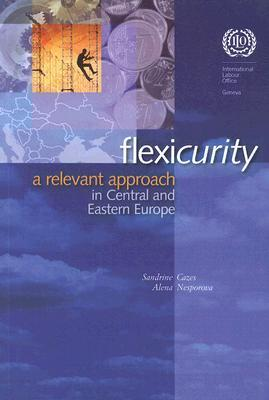 Flexicurity: A Relevant Approach for Central and Eastern Europe Sandrine Cazes