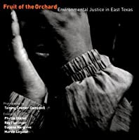Fruit of the Orchard: Environmental Justice in East Texas  by  Tammy Cromer-Campbell