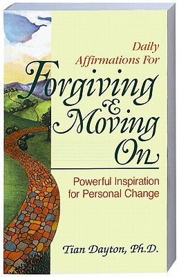 Daily Affirmations For Forgiving & Moving On Tian Dayton