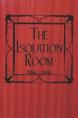 The Isolation Room  by  William C. Morgan