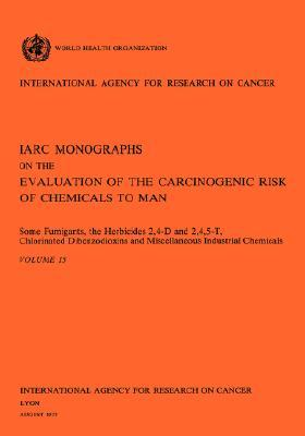 Some Fumigants, the Herbicides 2 4-D & 2 4 5-T Chlorinated Dibenzodioxins and Miscellaneous Industrial Chemicals  by  IARC