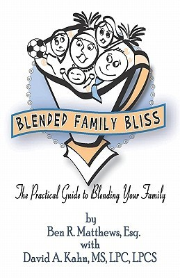 Blended Family Bliss: The Practical Guide to Blending Your Family  by  Ben R. Matthews