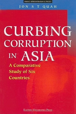 Curbing Corruption In Asia: A Comparative Study Of Six Countries Jon S. T. Quah